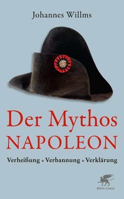 Willms, Johannes: Der Mythos Napoleon