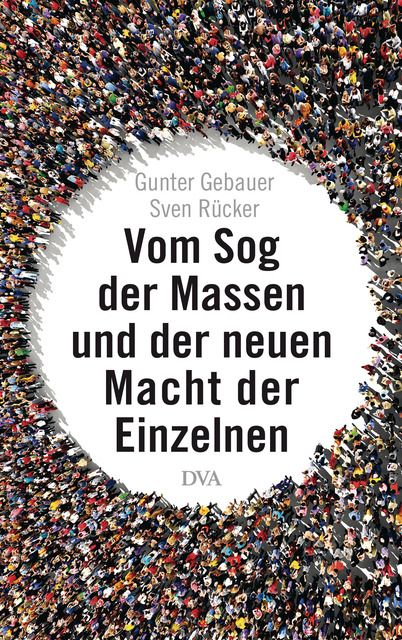 Gebauer, Gunter/Rücker, Sven: Vom Sog der Massen und der neuen Macht der Einzelnen