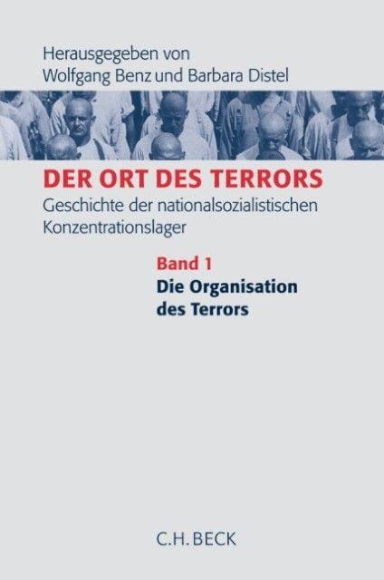 : Der Ort des Terrors. Geschichte der nationalsozialistischen Konzentrationslager Bd. 1: Die Organisation des Terrors