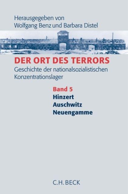 : Der Ort des Terrors. Geschichte der nationalsozialistischen Konzentrationslager Bd. 5: Hinzert, Auschwitz, Neuengamme