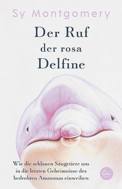 Montgomery, Sy: Der Ruf der rosa Delphine