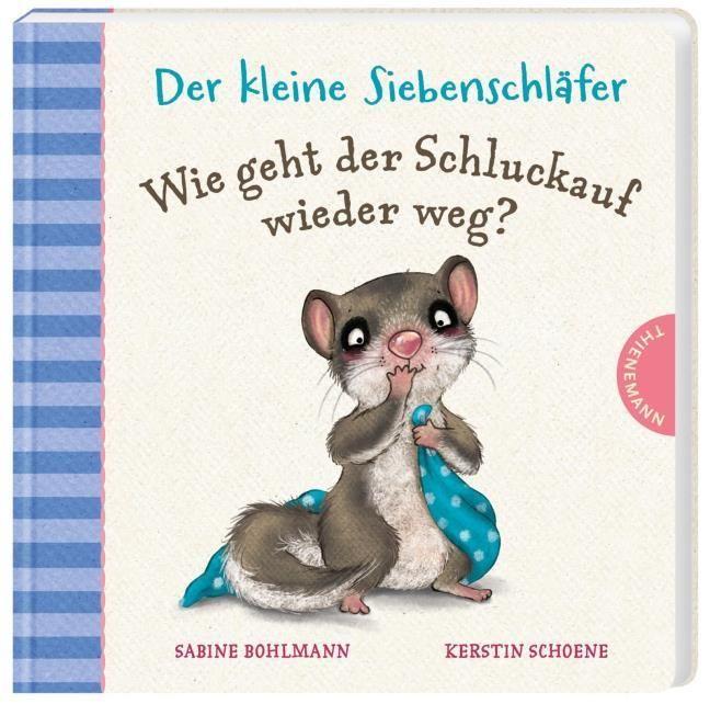 Bohlmann, Sabine/Schoene, Kerstin: Der kleine Siebenschläfer: Wie geht der Schluckauf wieder weg?