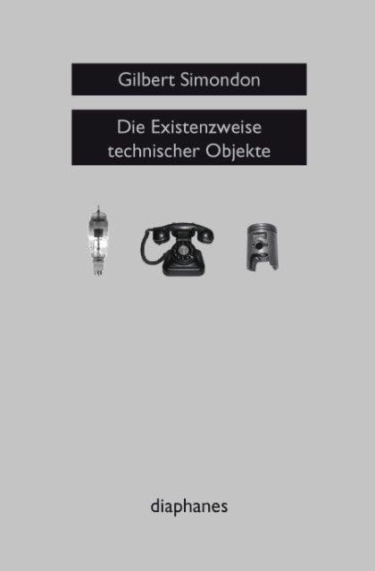 Simondon, Gilbert: Die Existenzweise technischer Objekte