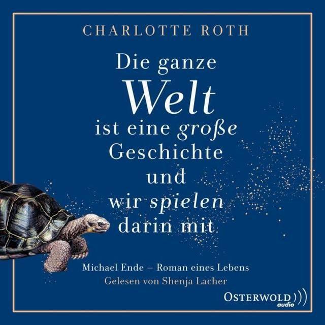 Roth, Charlotte: Die ganze Welt ist eine große Geschichte, und wir spielen darin mit