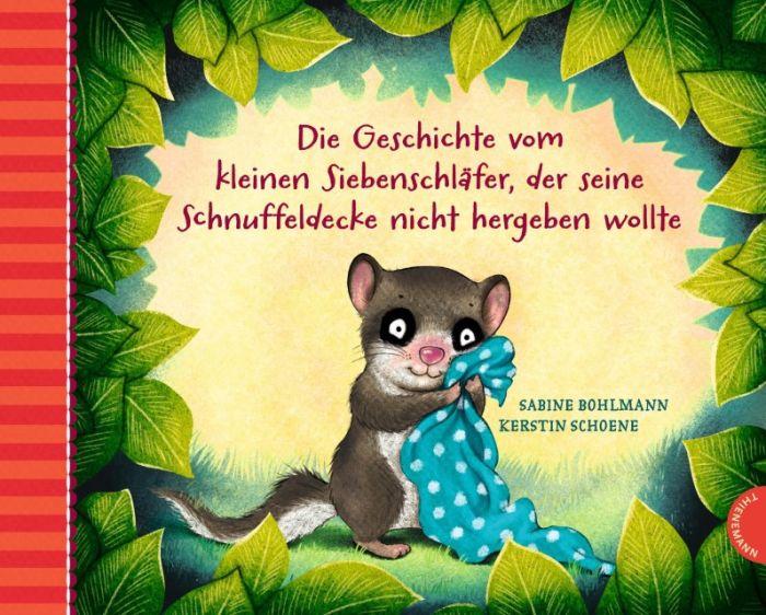 Bohlmann, Sabine: Die Geschichte vom kleinen Siebenschläfer, der seine Schnuffeldecke nicht hergeben wollte