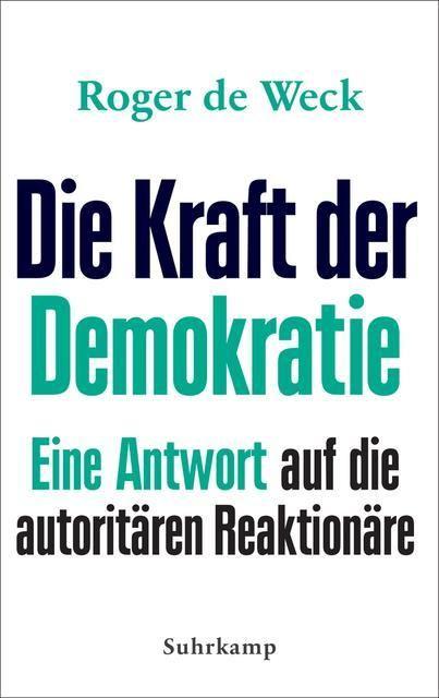 Weck, Roger de: Die Kraft der Demokratie