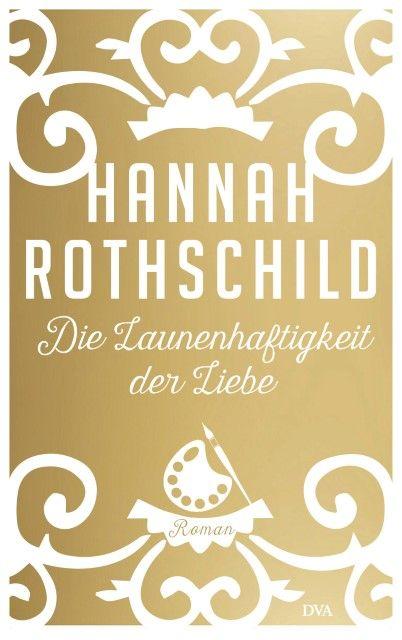 Rothschild, Hannah: Die Launenhaftigkeit der Liebe