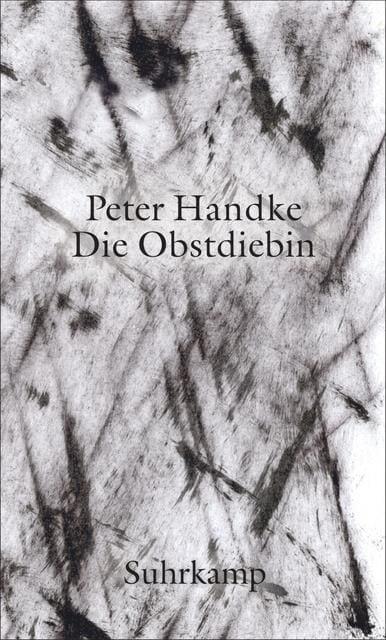 Handke, Peter: Die Obstdiebin - oder - Einfache Fahrt ins Landesinnere