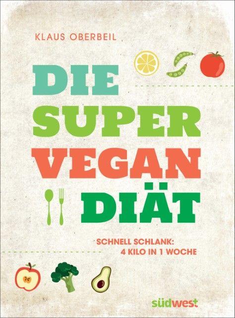 Oberbeil, Klaus: Die Super-Vegan-Diät