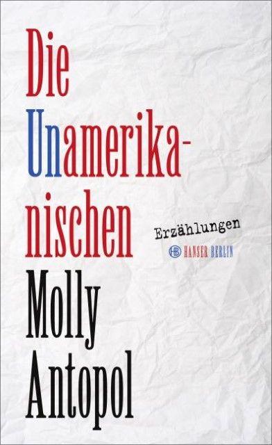 Antopol, Molly: Die Unamerikanischen
