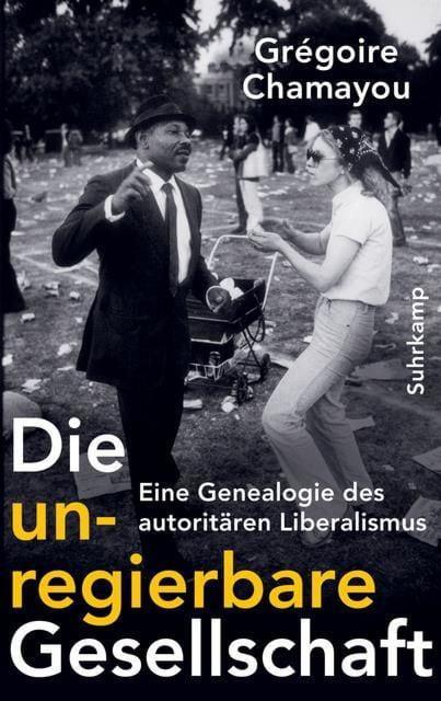 Chamayou, Grégoire: Die unregierbare Gesellschaft