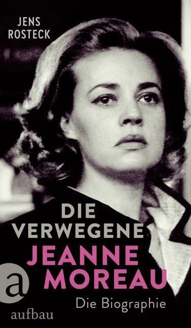 Rosteck, Jens: Die Verwegene. Jeanne Moreau