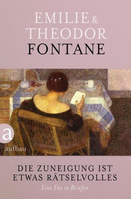 Fontane, Theodor/Fontane, Emilie: Die Zuneigung ist etwas Rätselvolles