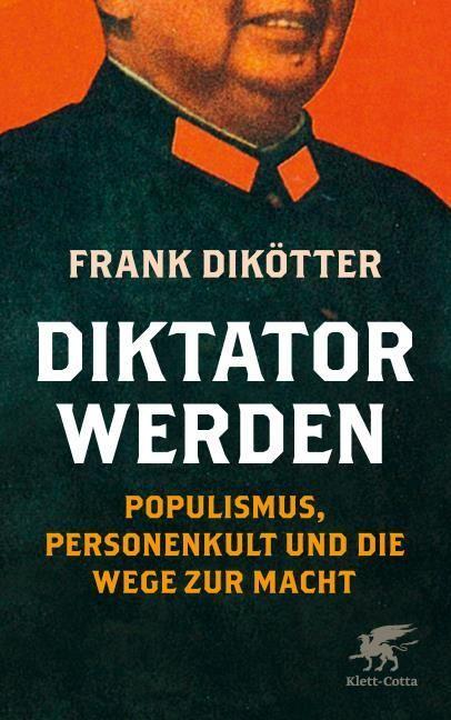 Dikötter, Frank: Diktator werden