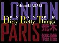 Araki, Nobuyoshi: Dirty Pretty Things