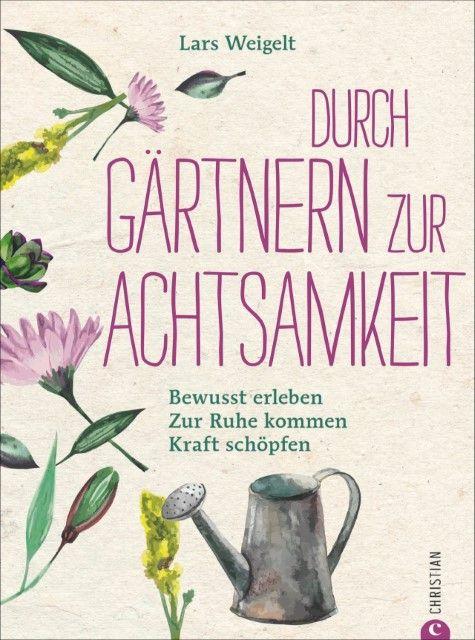 Weigelt, Lars: Durch Gärtnern zur Achtsamkeit