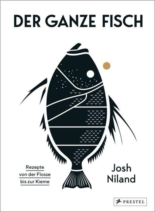 Niland, Josh: Der ganze Fisch: Rezepte von der Flosse bis zur Kieme