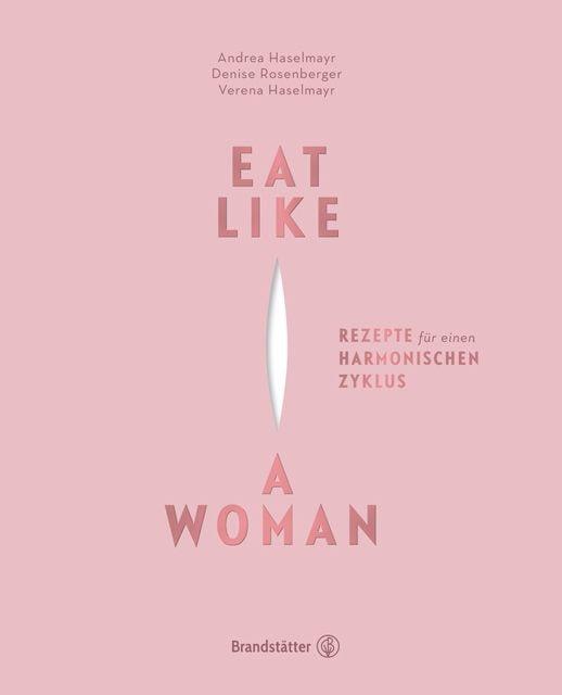 Haselmayr, Andrea/Haselmayr, Verena/Rosenberger, Denise: Eat like a woman