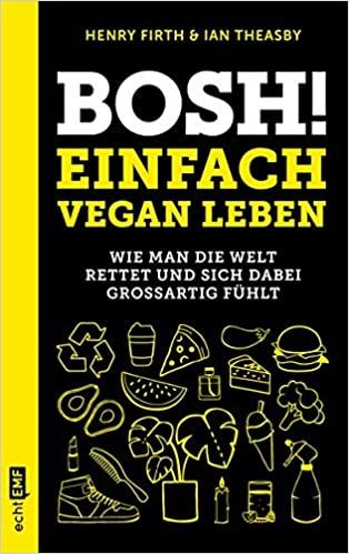 Firth, Henry/Theasby, Ian: Bosh! Einfach vegan leben