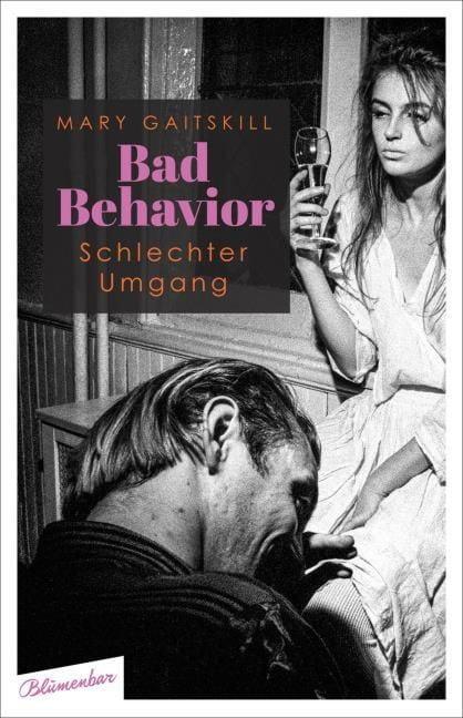 Gaitskill, Mary: Bad Behavior. Schlechter Umgang