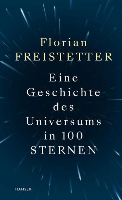 Freistetter, Florian: Eine Geschichte des Universums in 100 Sternen