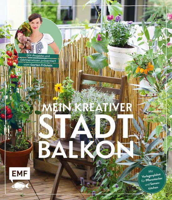 : Mein kreativer Stadtbalkon - DIY-Projekte und Gärtnerwissen präsentiert vom Garten Fräulein
