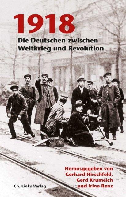 Hirschfeld, Gerhard/Krumeich, Gerd/Renz, Irina: 1918
