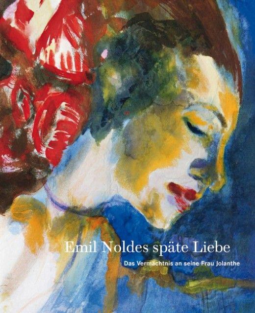 : Emil Noldes späte Liebe