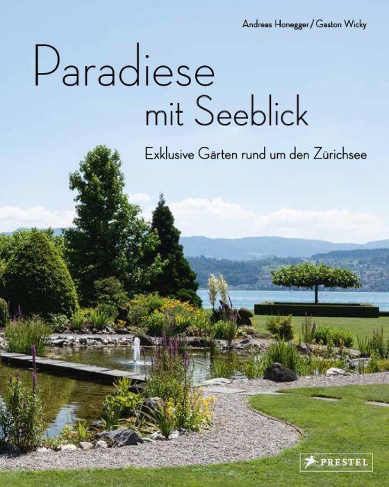 Honegger, Andreas: Paradiese mit Seeblick. Exklusive Gärten rund um den Zürichsee