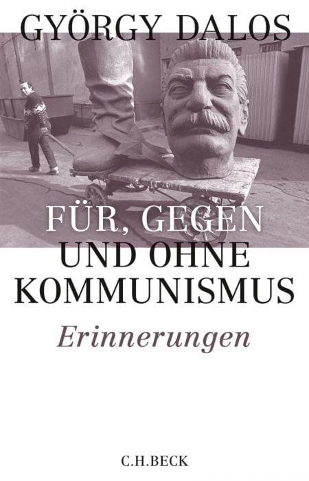 Dalos, György: Mit, gegen und ohne Kommunismus