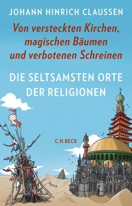 Claussen, Johann Hinrich: Die seltsamsten Orte der Religionen