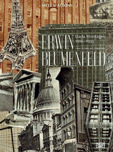 Helen Adkins: Erwin Blumfeld, Dada Montages 1916-1933