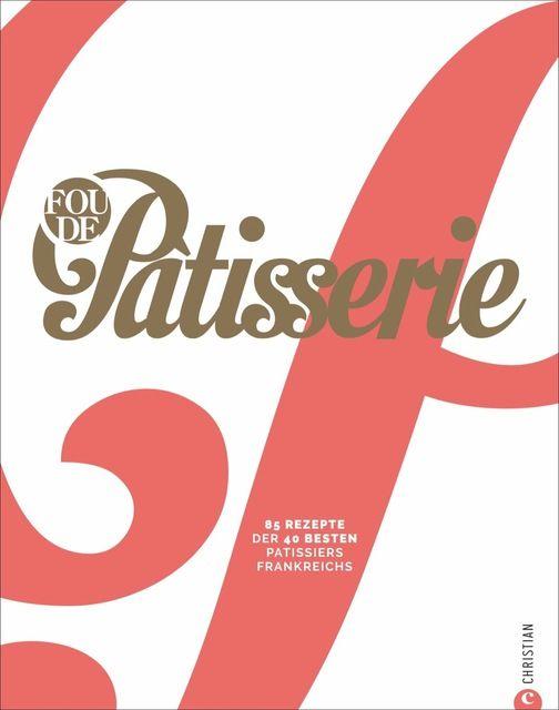 Mathieu, Julie/Tallandier, Muriel: Fou de Patisserie