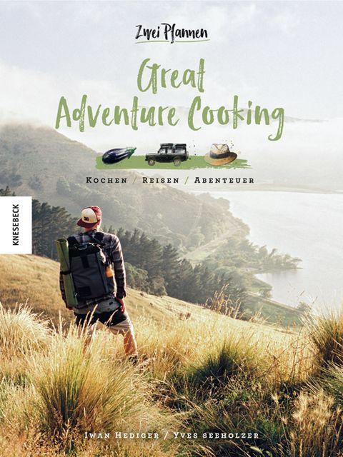 Hediger, Iwan/Seeholzer, Yves: Great Adventure Cooking