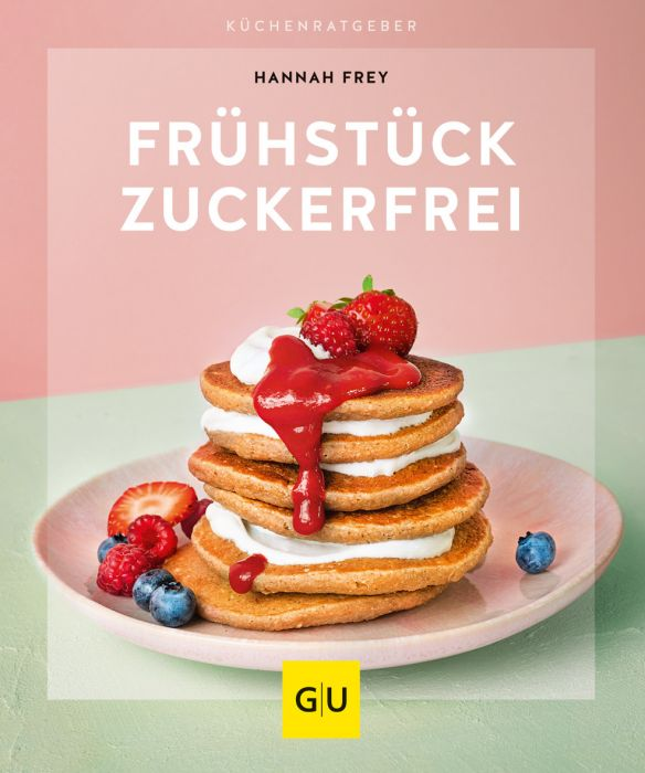 Frey, Hannah: Frühstück zuckerfrei