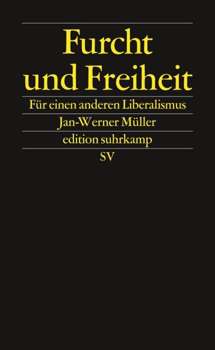 Müller, Jan-Werner: Furcht und Freiheit
