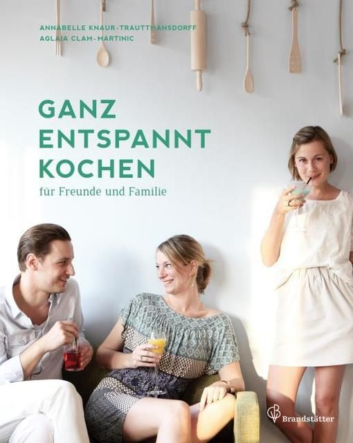 Knaur-Trauttmansdorff, Annabelle/Clam-Martinic, Aglaia: Ganz entspannt kochen