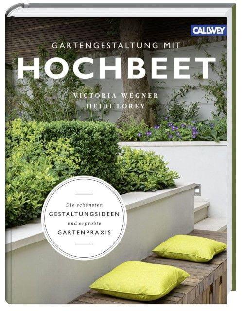 Wegner, Victoria/Lorey, Heidi: Gartengestaltung mit Hochbeet