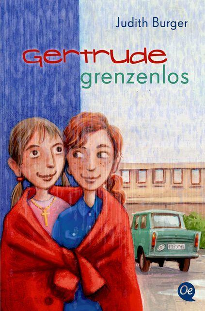 Burger, Judith: Gertrude grenzenlos