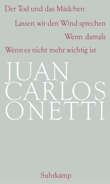 Onetti, Juan Carlos: Gesammelte Werke 4