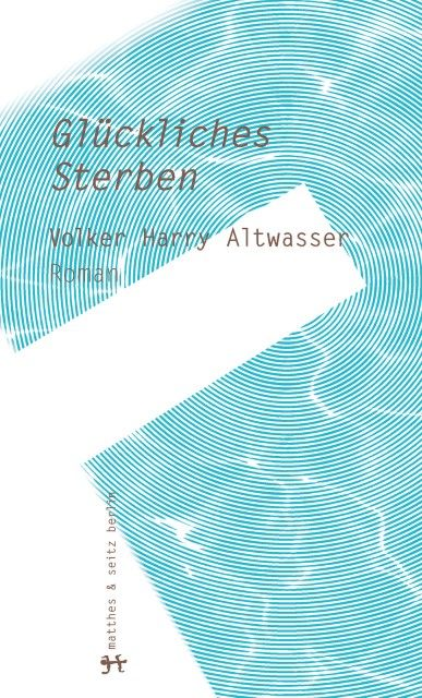 Altwasser, Volker Harry: Glückliches Sterben