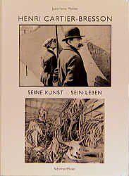Montier, Jean-Pierre (Verfasser) Cartier-Bresson, Henri (Illustrator): Henri Cartier-Bresson : seine Kunst - sein Leben