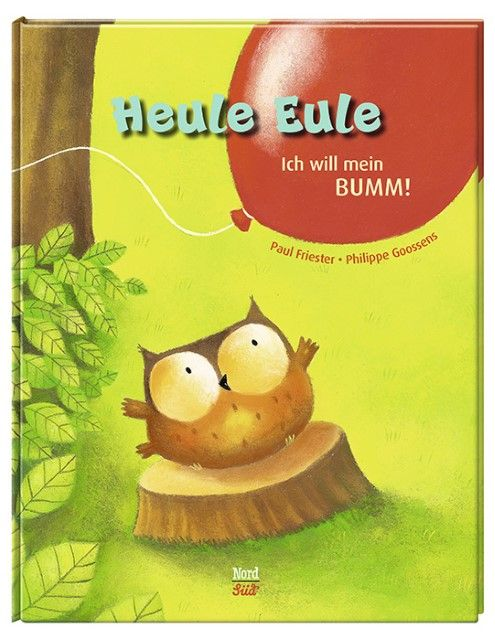Friester, Paul: Heule Eule - Ich will mein BUMM!