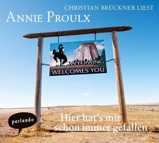 Proulx, Annie: Hier hat's mir schon immer gefallen