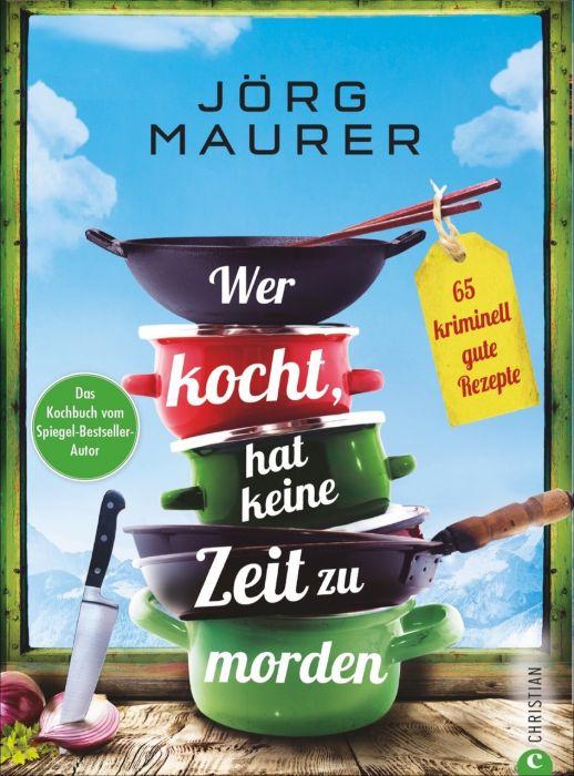 Maurer, Jörg: Wer kocht, hat keine Zeit zu morden