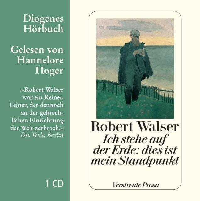 Walser, Robert: Ich stehe auf der Erde: dies ist mein Standpunkt