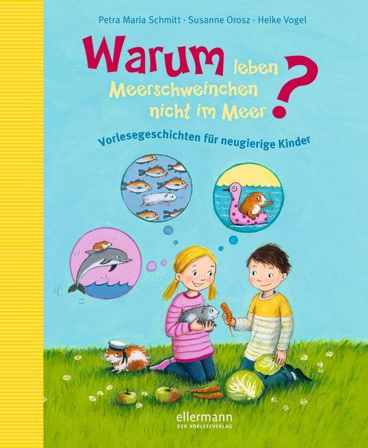 Schmitt, Petra Maria/Orosz, Susanne: Warum leben Meerschweinchen nicht im Meer?