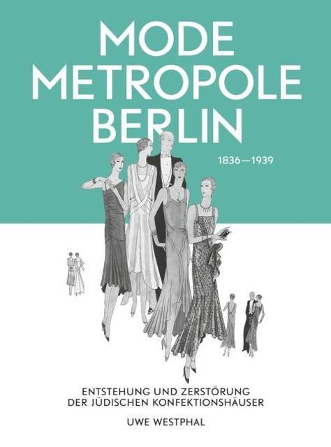 Westphal, Uwe: Modemetropole Berlin 1836 - 1939