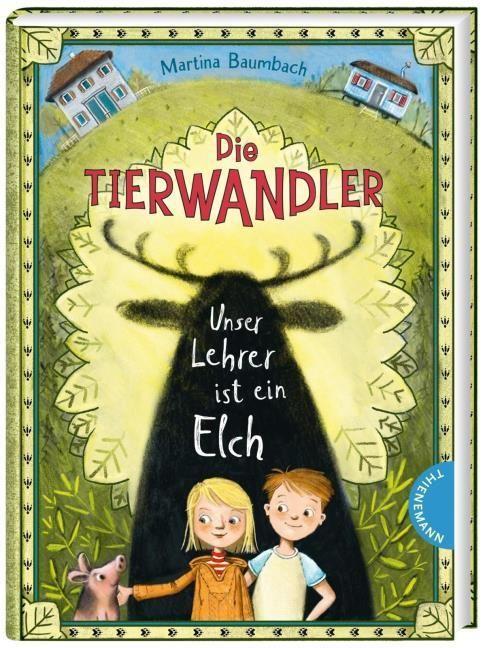 Baumbach, Martina: Die Tierwandler 1: Unser Lehrer ist ein Elch