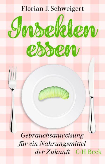 Schweigert, Florian J: Insekten essen